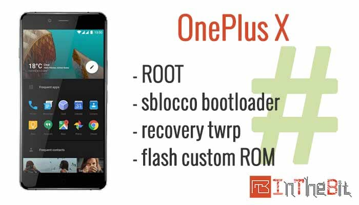 Root OnePlus X, Unlock bootloader, flash recovery TWRP, flash ROM