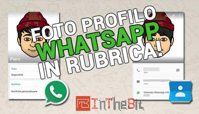 Impostare foto profilo contatti WhatsApp in rubrica Android