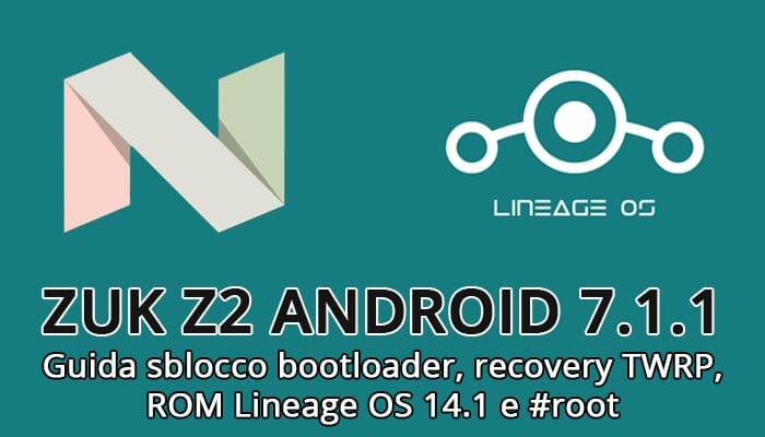 ZUK Z2 Android 7: unlock bootloader, TWRP and CyanogenMod [Guide]