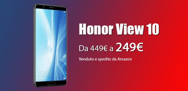 Super prezzo! Honor View 10 6/128GB a 249€ su Amazon